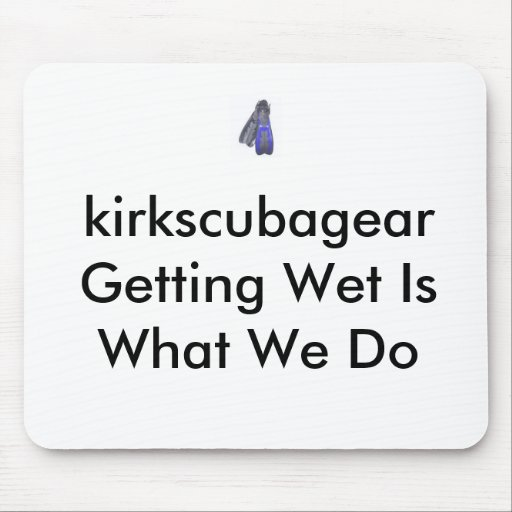 new image fin, kirkscubagear Getting Wet Is Wha... Mouse Pads
