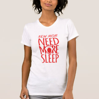 New Mom Need more sleep red yawn slogan t-shirt