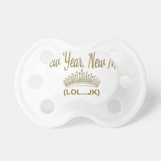 New Year, New Me LOL JK Pacifier