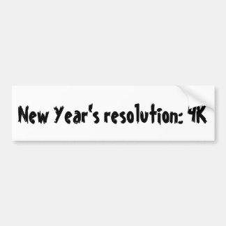 New Year's resolution: 4K Bumper Sticker