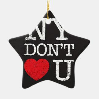 New York Don't Love You Ceramic Star Ornament
