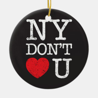 New York Don't Love You Round Ceramic Ornament