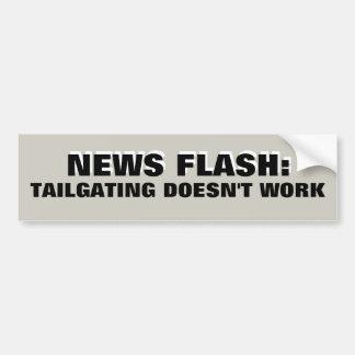 News Flash: Tailgating Doesn't Work Black  White Bumper Sticker