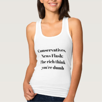 News Flash: The Rich Think You're Dumb Tank Top