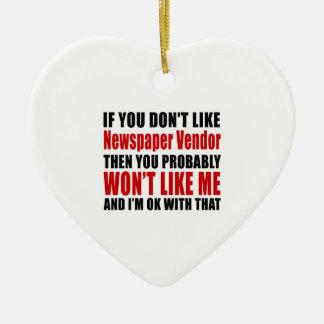 Newspaper Vendor Don't Like Designs Ceramic Heart Ornament