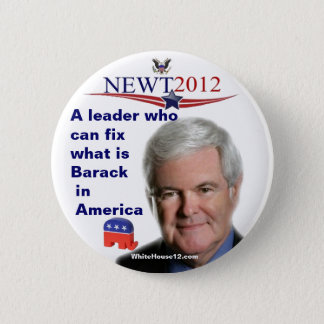 Newt Gingrich.....fixing what is Barack 2 Inch Round Button
