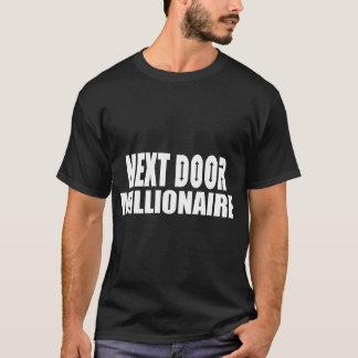 NEXT DOOR MILLIONAIRE T-Shirt