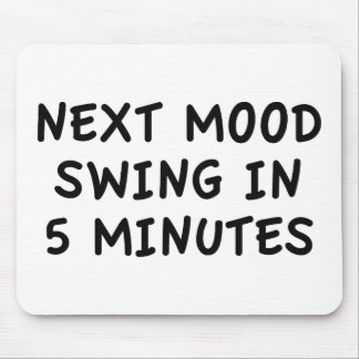 Next Mood Swing In 5 Minutes Mouse Pad