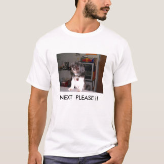 NEXT  PLEASE !! T-Shirt