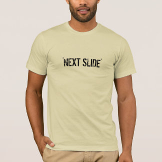'NEXT SLIDE' T-Shirt