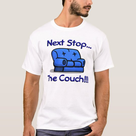 Next Stop... The Couch!!! T-Shirt