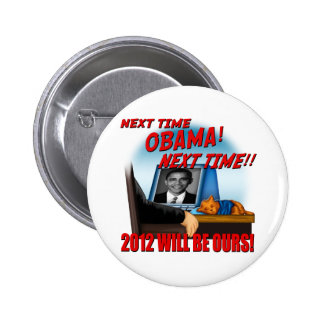 Next Time Obama, 2012 Will Be Ours! 2 Inch Round Button