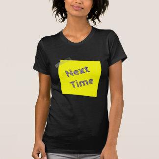 Next time T-Shirt