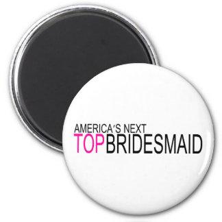 Next Top Bridesmaid Magnet