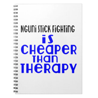 Nguni Stick Fighting Is Cheaper  Than Therapy Spiral Notebook