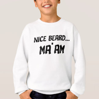 Nice Beard Ma'am Sweatshirt