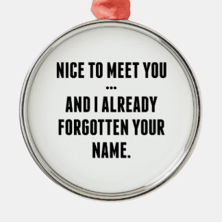Nice To Meet You… And I Already Forgotten Your Nam Silver-Colored Round Ornament