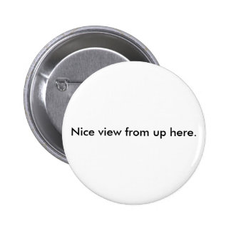 Nice view from up here. 2 inch round button