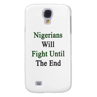 Nigerians Will Fight Until The End Galaxy S4 Case