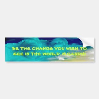 night, BE THE CHANGE YOU WISH TO SEE IN THE WOR... Bumper Sticker