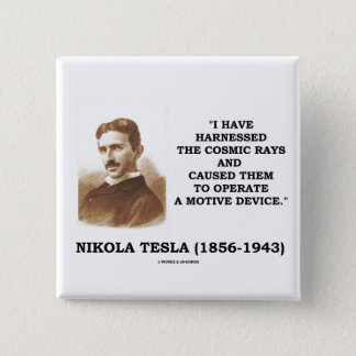 Nikola Tesla Harnessed Cosmic Rays Motive Device 2 Inch Square Button