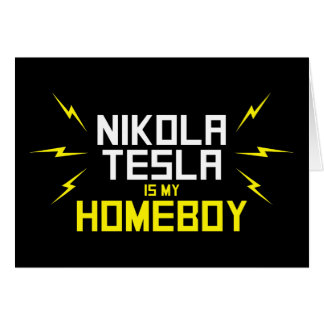 Nikola Tesla is My Homeboy Greeting Cards