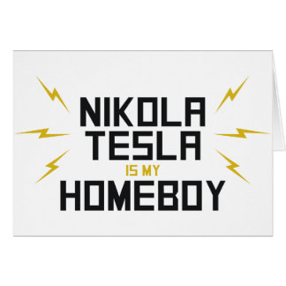 Nikola Tesla is My Homeboy Greeting Card