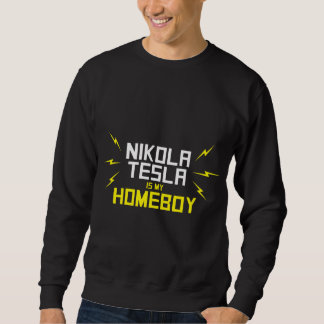 Nikola Tesla is My Homeboy Pull Over Sweatshirts