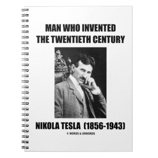 Nikola Tesla Man Who Invented The 20th Century Notebook
