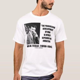 Nikola Tesla Progressive Development Of Man Quote T-Shirt