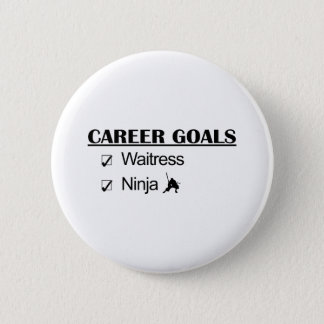 Ninja Career Goals - Waitress 2 Inch Round Button