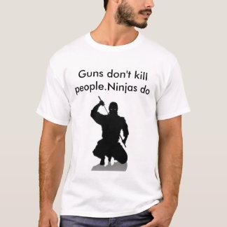 ninja, Guns don't kill people.Ninjas do T-Shirt