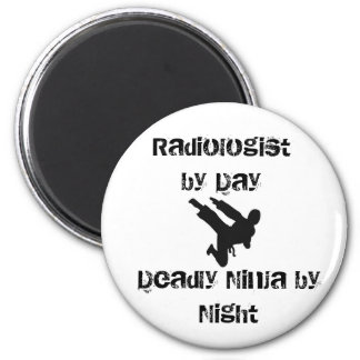 ninja, Radiologist by Day , Deadly Ninja by Night 2 Inch Round Magnet