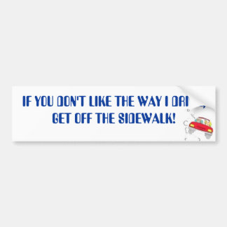 nm, IF YOU DON'T LIKE THE WAY I DRIVE,         ... Bumper Sticker