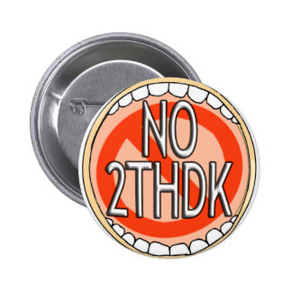 NO 2THDK DENTAL ACRONYM FOR NO TOOTH DECAY! 2 INCH ROUND BUTTON