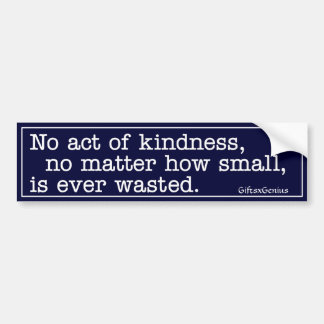 No Act of Kindness is Ever Wasted Bumper Sticker