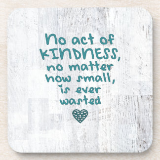 No Act of Kindness is Ever Wasted Coaster