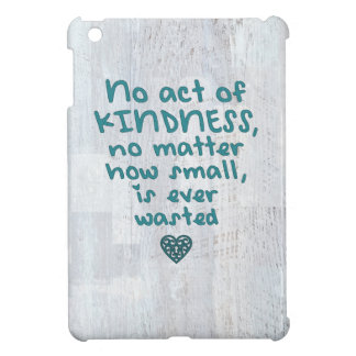 No Act of Kindness is Ever Wasted iPad Mini Cover