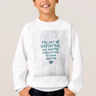 No Act of Kindness is Ever Wasted Sweatshirt