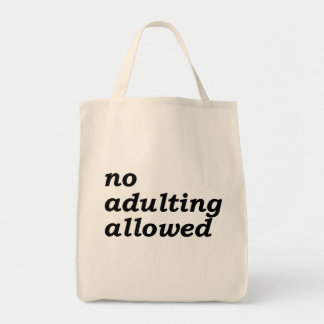 No Adulting Allowed Grocery Tote Bag