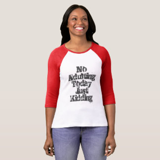 No Adulting Just Kidding T-Shirt