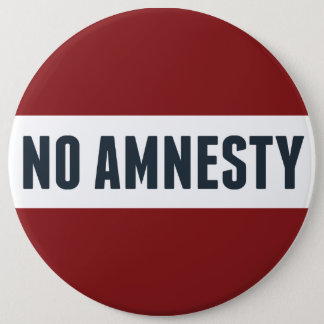 No Amnesty 6 Inch Round Button