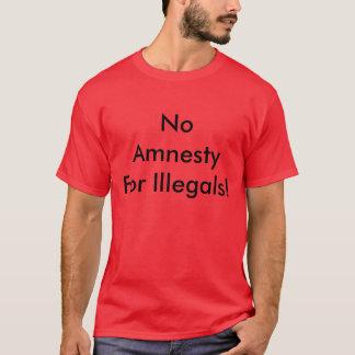 No AmnestyFor Illegals! T-Shirt