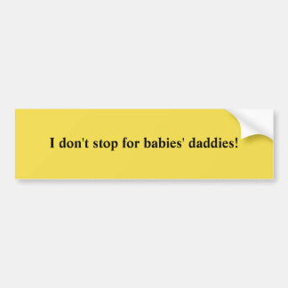 No babies' daddies bumper sticker