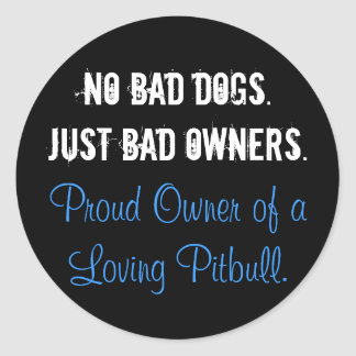 No Bad Dogs - Just Bad Owners - BLUE Classic Round Sticker