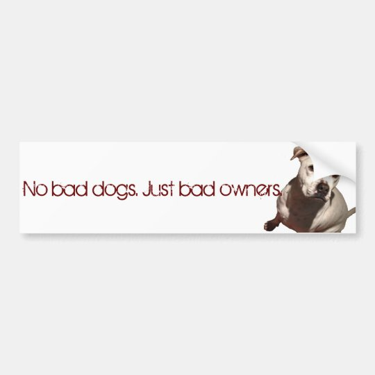 No Bad Dogs, Just Bad Owners Bumper Sticker