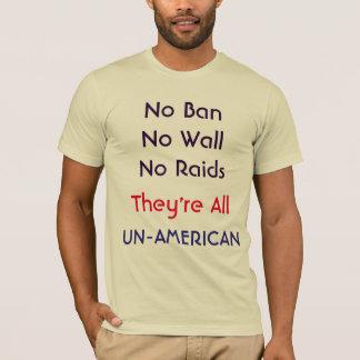 No Ban No Wall No Raids They're All UN-...! Shirt