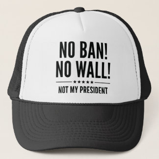 No Ban! No Wall! Trucker Hat