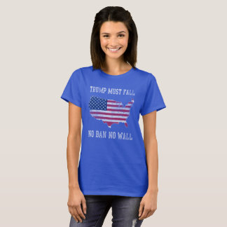 No Ban No Wall Trump Must Fall T-Shirt