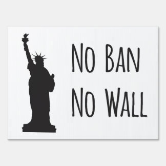 No Ban No Wall - Yard Sign